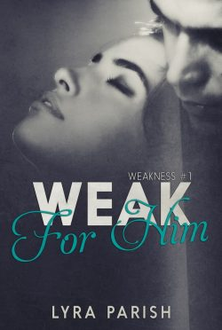 Cover Reveal: Weak for Him by Lyra Parish