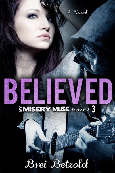 Cover Reveal: Believed (My Misery Muse #3) by Brei Betzold