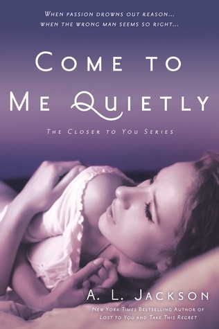 Review & Giveaway: Come to Me Quietly (Closer to You #1) by A.L. Jackson