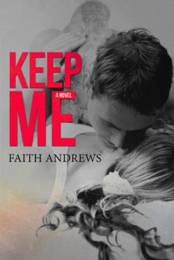 Cover Reveal & Giveaway: Keep Me by Faith Andrews