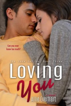 Book Blitz & Giveaway: Loving You (Jade #3) by Allie Everhart
