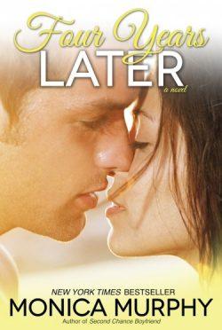 Excerpt Blast: Four Years Later (One Week Girlfriend Quartet #4) by Monica Murphy