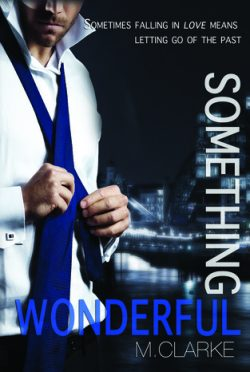 Book Blitz & Giveaway: Something Wonderful (Something Great #2) by M. Clarke