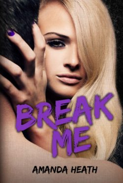 Release Day Blitz & Giveaway: Break Me (Make or Break #2) by Amanda Heath