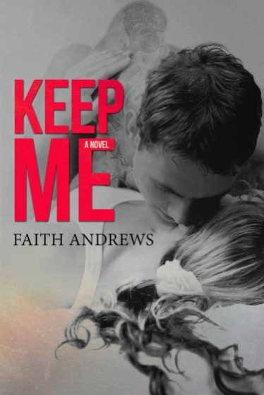 Book Blitz & Giveaway: Keep Me by Faith Andrews