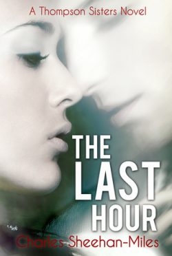 Book Promo & Giveaway: The Last Hour (Thompson Sisters #3) by Charles Sheehan-Miles