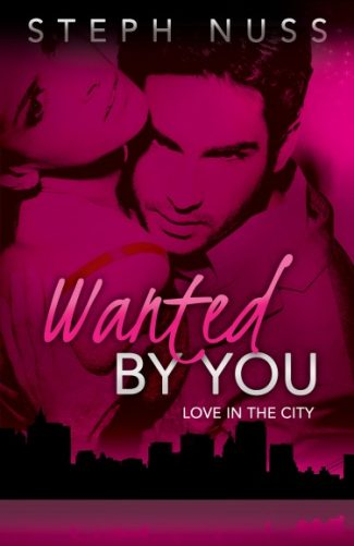 Release Day Blitz & Giveaway: Wanted By You (Love in the City, #1) by Steph Nuss