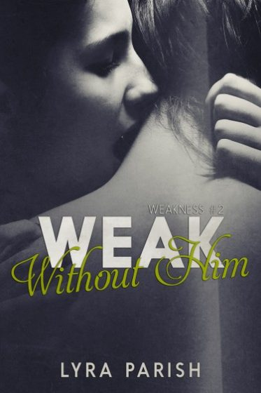Cover Reveal & Giveaway: Weak Without Him (Weakness #2) by Lyra Parish