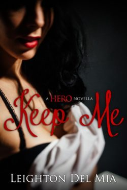 Cover Reveal: Keep Me (A Hero Novella) by Leighton Del Mia