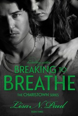 Cover Reveal & Giveaway: Breaking to Breathe (Charistown #3) by Lisa N. Paul