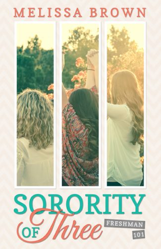 Cover Reveal: Sorority of Three: Freshman 101 by Melissa Brown