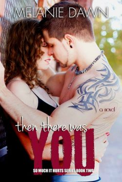 Book Promo & Giveaway: Then There Was You (So Much It Hurts #2) by Melanie Dawn