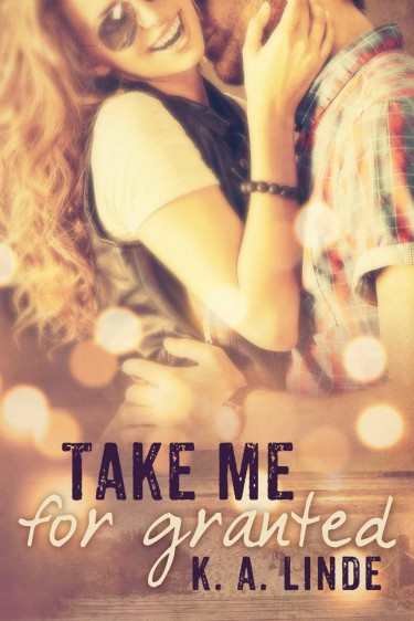 Cover Reveal & Giveaway: Take Me for Granted (Take Me #1) by K.A. Linde