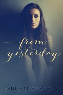 Release Blitz & Giveaway: From Yesterday by Miriam Epstein