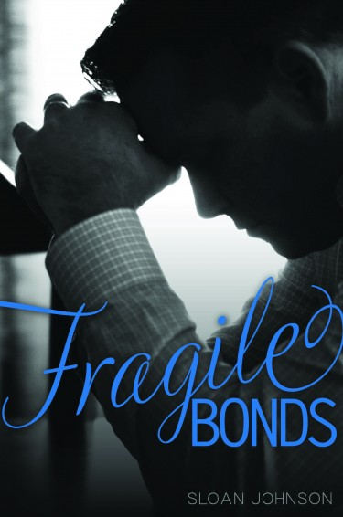Cover Reveal: Fragile Bonds by Sloan Johnson