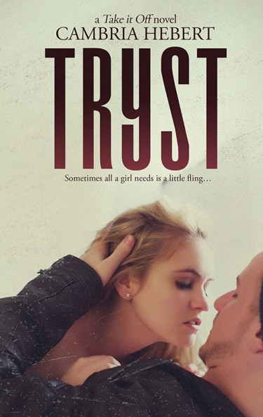 Cover Reveal: Tryst (Take It Off #8) by Cambria Hebert