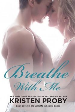 Cover Reveal: Breathe with Me (With Me in Seattle, #7)  by Kristen Proby