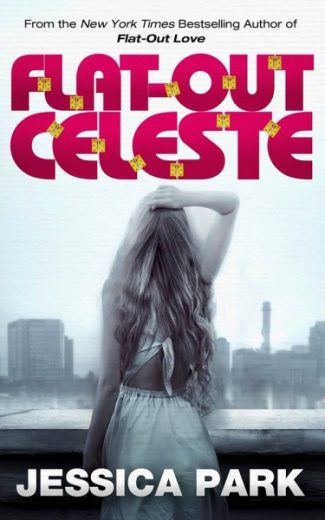Cover Reveal: Flat-Out Celeste (Flat-Out Love, #2)  by Jessica Park