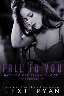 Sneak Peek: Fall to You (Here and Now #2) by Lexi Ryan