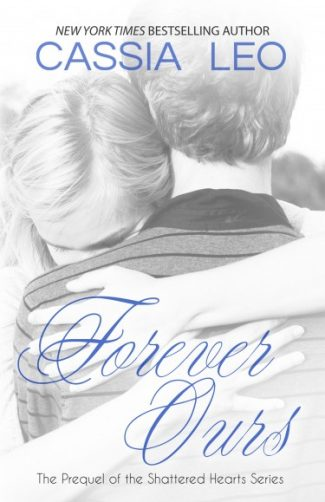 Release Day Blitz: Forever Ours (Shattered Hearts 0.5) by Cassia Leo