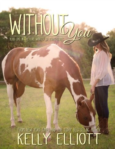 Cover Reveal: Without You (Love Wanted in Texas #1) by Kelly Elliott