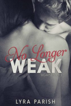 Cover Reveal & Giveaway: No Longer Weak (Weakness #3) by Lyra Parish