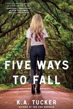 Release Day Launch & Giveaway: Five Ways to Fall (Ten Tiny Breaths #4) by K.A. Tucker