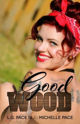 Cover Reveal & Giveaway: Good Wood by Michelle Pace & L.G. Pace III