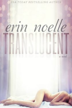 Release Day Blitz: Translucent (Luminous #1) by Erin Noelle