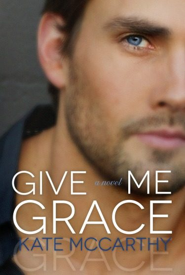 Cover Reveal: Give Me Grace (Give Me #3) by Kate McCarthy