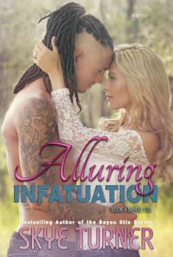 Cover Reveal: Alluring Infatuation (Bayou Stix #4) by Skye Turner