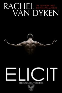 Cover Reveal: Elicit (Eagle Elite #4) by Rachel Van Dyken