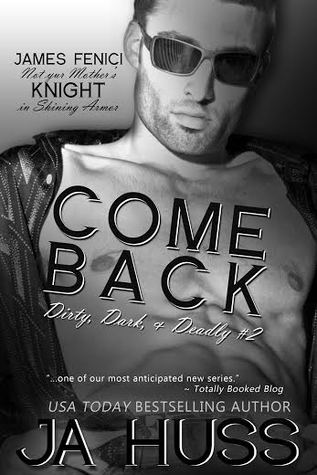 Release Blitz & Giveaway: Come Back (Dirty, Dark, and Deadly #2) by J.A. Huss