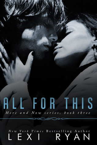 Sneak Peek: All for This (Here and Now #3) by Lexi Ryan