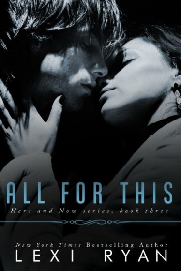 Release Day Blitz: All for This (Here and Now #3) by Lexi Ryan