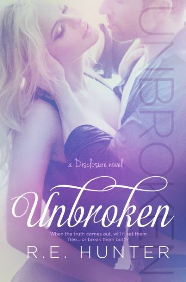 Cover Reveal & Giveaway: Unbroken (Disclosure #2) by R.E. Hunter