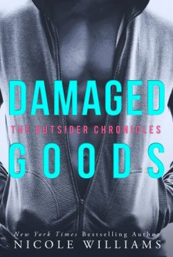 Cover Reveal & Giveaway: Damaged Goods (The Outsider Chronicles #2) by Nicole Williams