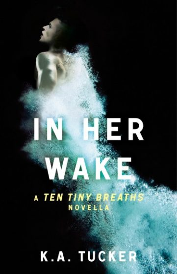 Release Day Blast & Giveaway: In Her Wake (Ten Tiny Breaths 0.5) by K.A. Tucker