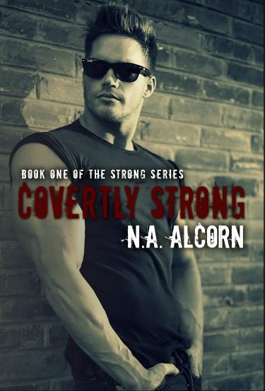 Cover Reveal: Covertly Strong (Strong #1) by N.A. Alcorn