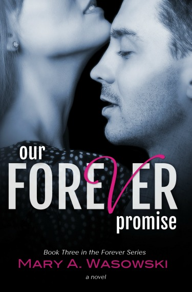 Cover Reveal: Our Forever Promise (Forever #3) by Mary A. Wasowski