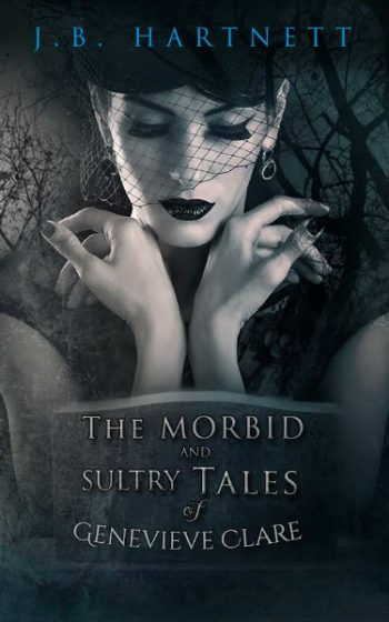 Cover Reveal: The Morbid and Sultry Tales of Genevieve Clare by J.B. Hartnett