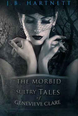 Release Day Blitz & Giveaway: The Morbid and Sultry Tales of Genevieve Clare by J.B. Hartnett