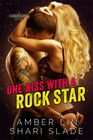 Cover Reveal: One Kiss with a Rock Star (Half-Life #2) by Amber Lin & Shari Slade