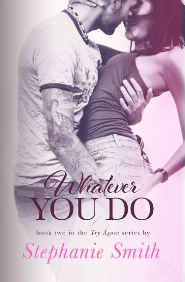 Cover Reveal & Giveaway: Whatever You Do (Try Again #2) by Stephanie Smith
