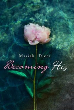Cover Reveal & Giveaway: Becoming His (His #1) by Mariah Dietz