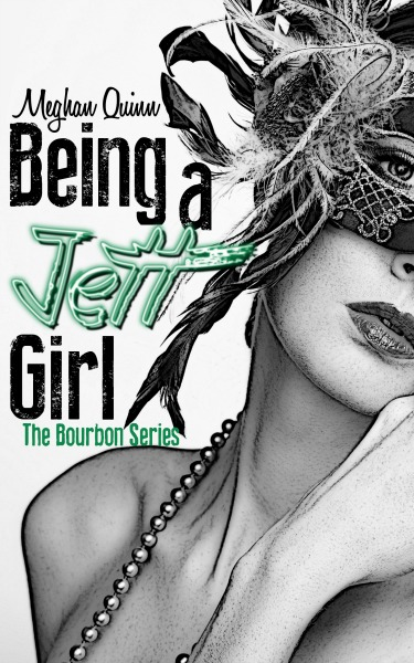 Cover Reveal & Giveaway: Being a Jett Girl (The Bourbon Series #2) by Meghan Quinn