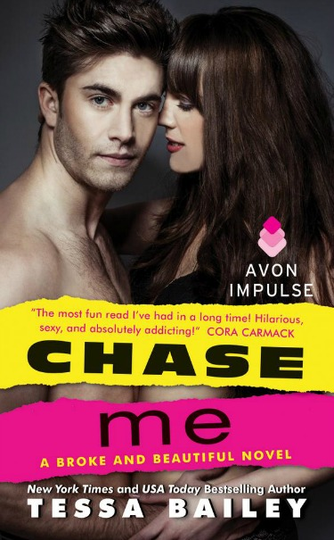 Cover Reveal: Chase Me (Broke and Beautiful #1) by Tessa Bailey