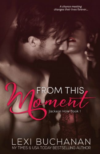 Cover Reveal & Giveaway: From This Moment (Jackson Hole #1) by Lexi Buchanan
