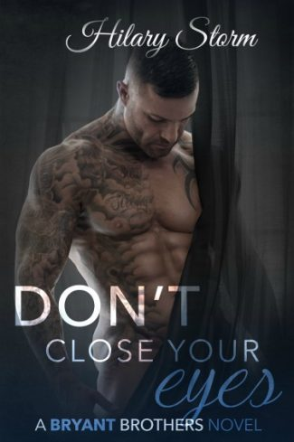 Cover Reveal: Don't Close Your Eyes (Bryant Brothers #1) by Hilary Storm