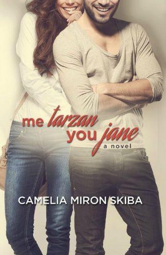Cover Reveal: Me Tarzan — You Jane by Camelia Miron Skiba